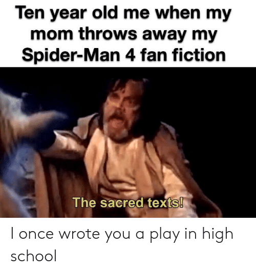 School, Spider, and SpiderMan: Ten year old me when my  mom throws away my  Spider-Man 4 fan fiction  The sacred texts! I once wrote you a play in high school