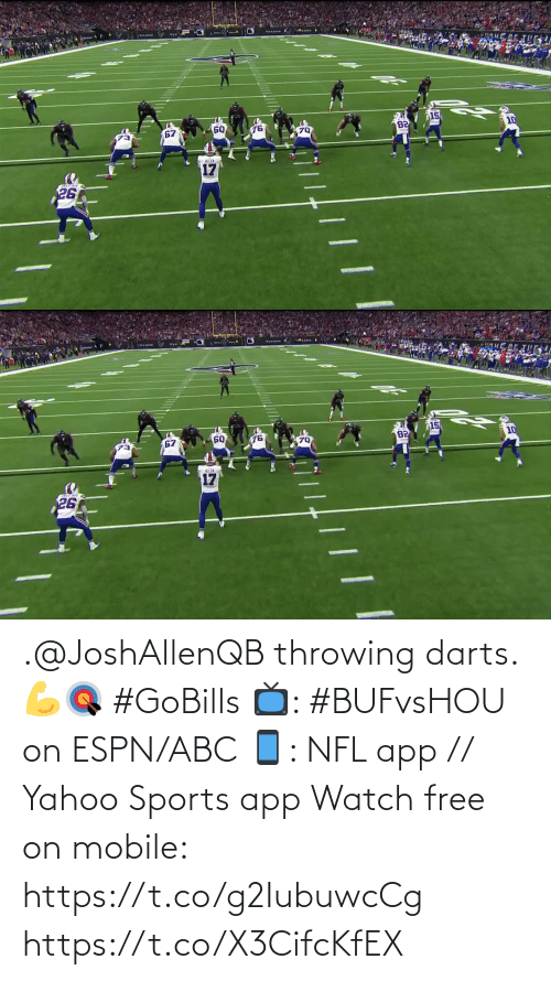 throwing: TENAN  15  10  82  60  76  67  ALLIN  17  26  |//   15  10  82  60  76  67  70  ALLIN  17  26 .@JoshAllenQB throwing darts. 💪🎯 #GoBills  📺: #BUFvsHOU on ESPN/ABC 📱: NFL app // Yahoo Sports app Watch free on mobile: https://t.co/g2IubuwcCg https://t.co/X3CifcKfEX
