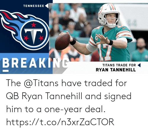 breakin: TENNESSEE  BREAKIN  TITANS TRADE FOR  RYAN TANNEHILL The @Titans have traded for QB Ryan Tannehill and signed him to a one-year deal. https://t.co/n3xrZaCTOR