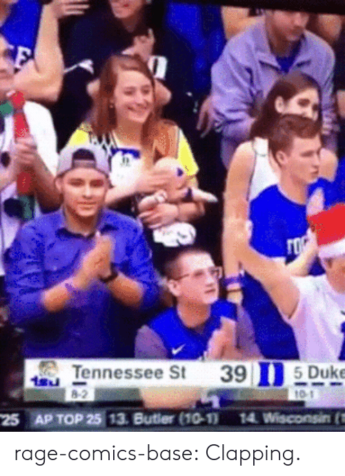 Tumblr, Blog, and Duke: Tennessee St  39 n-Duke  25 AP TOP 25 13. Butier (10-11 14 Wisconsinft rage-comics-base:  Clapping.