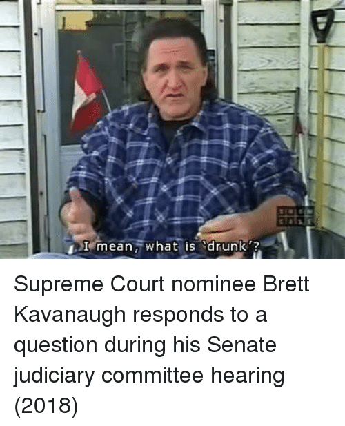 """Drunk, Supreme, and Supreme Court: Term ean,' what is """"drunk'? Supreme Court nominee Brett Kavanaugh responds to a question during his Senate judiciary committee hearing (2018)"""