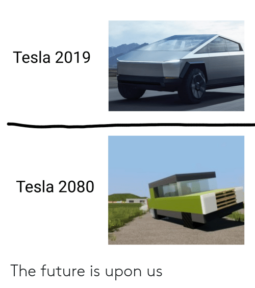 Future, Tesla, and The Future: Tesla 2019  Tesla 2080 The future is upon us
