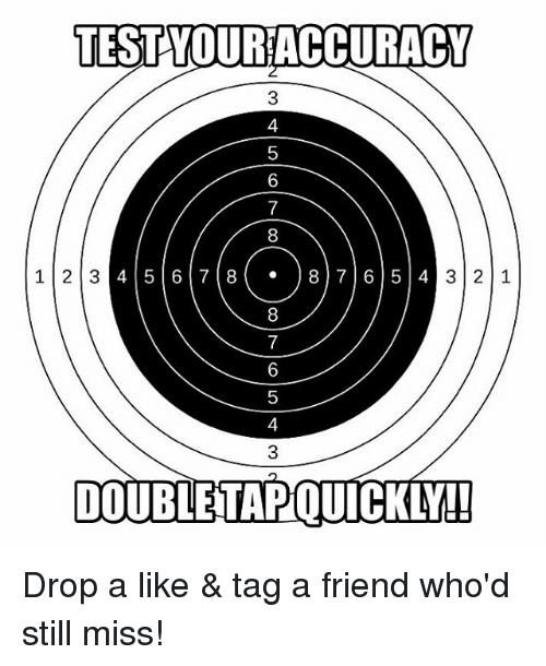 Memes, Test, and 🤖: TEST YOURACCURACY  3  4  6  8  45 67887 65 4  8  1 23  3 2 1  5  4  3  DOUBLETAPQUICKLY Drop a like & tag a friend who'd still miss!