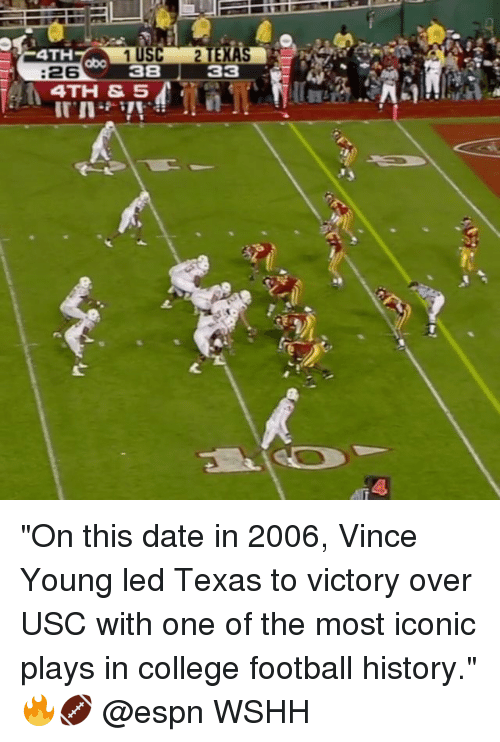 "College, College Football, and Espn: TEX  3  4TH  abo  :26  38  4TH &SA ""On this date in 2006, Vince Young led Texas to victory over USC with one of the most iconic plays in college football history."" 🔥🏈 @espn WSHH"