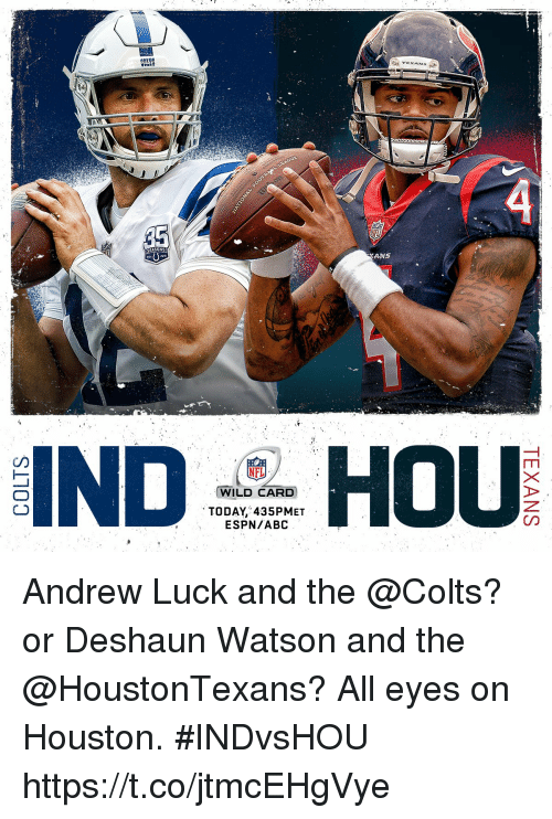 Abc, Andrew Luck, and Indianapolis Colts: TEXANS  SEASONS  ANS  NFL  WILD CARD  TODAY, 435PMET  ESPN/ABC Andrew Luck and the @Colts?  or Deshaun Watson and the @HoustonTexans?  All eyes on Houston. #INDvsHOU https://t.co/jtmcEHgVye