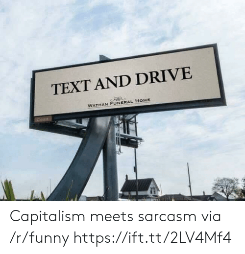 Funny, Capitalism, and Drive: TEXT AND DRIVE  WATHAN FUNERAL HOME Capitalism meets sarcasm via /r/funny https://ift.tt/2LV4Mf4