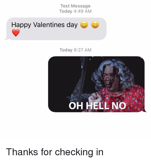 Relationships, Texting, and Valentine's Day: Text Message  Today 4:49 AM  Happy Valentines day  Today 8:27 AM  OH HELL NO Thanks for checking in