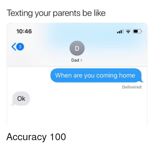Anaconda, Be Like, and Dad: Texting your parents be like  10:46  3  Dad>  When are you coming home  Delivered  Ok