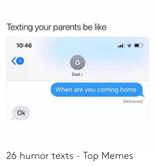 Be Like, Dad, and Memes: Texting your parents be like  10:46  3  Dad>  When are you coming home  Delivered  Ok 26 humor texts - Top Memes