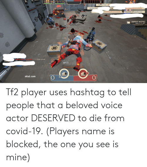 beloved: Tf2 player uses hashtag to tell people that a beloved voice actor DESERVED to die from covid-19. (Players name is blocked, the one you see is mine)