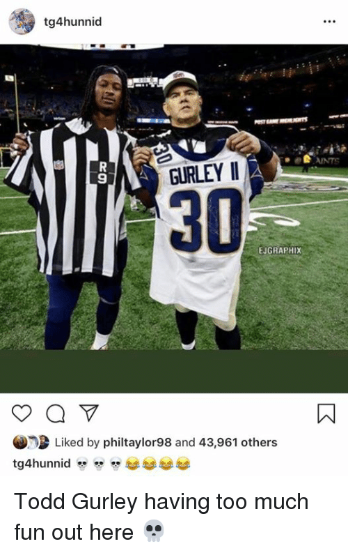 Too Much, Todd Gurley, and Ants: tg4hunnid  ANTS  9  GURLEY II  30  EJGRAPHIX  Liked by philtaylor98 and 43,961 others Todd Gurley having too much fun out here 💀