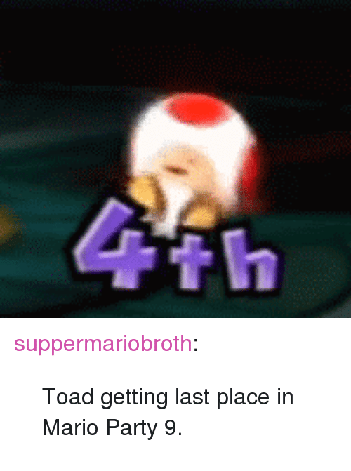 "mario party: th <p><a class=""tumblr_blog"" href=""http://www.suppermariobroth.com/post/44304392032/toad-getting-last-place-in-mario-party-9"">suppermariobroth</a>:</p> <blockquote> <p>Toad getting last place in Mario Party 9.</p> </blockquote>"