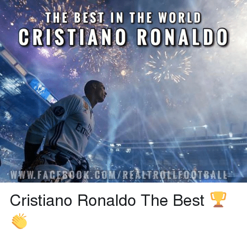 Cristiano Ronaldo, Memes, and Best: TH BEST IN THE WORLD  CRISTIANO RONALDO Cristiano Ronaldo The Best 🏆 👏