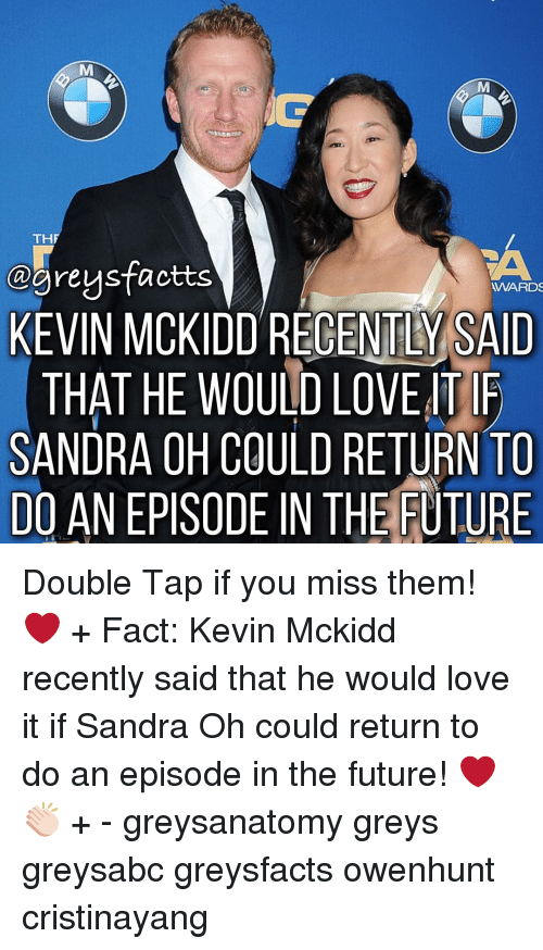 sandra oh: TH  @grey sfactts  WARDS  KEVIN MCKIDDRECENTL SAID  THAT HE WOULD LOVE TIF  SANDRA OH COULD RETURN TO  DO AN EPISODE IN THE FUTURE Double Tap if you miss them! ❤️ + Fact: Kevin Mckidd recently said that he would love it if Sandra Oh could return to do an episode in the future! ❤️👏🏻 + - greysanatomy greys greysabc greysfacts owenhunt cristinayang