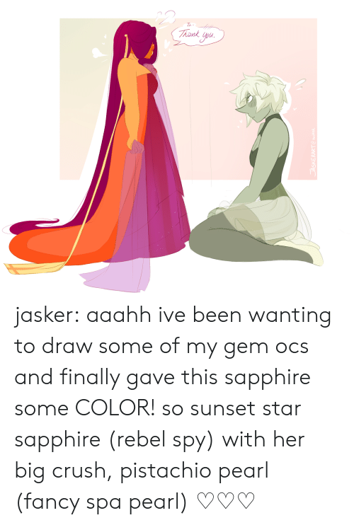 Crush, Tumblr, and Blog: Th jasker:  aaahh ive been wanting to draw some of my gem ocs and finally gave this sapphire some COLOR! so sunset star sapphire (rebel spy) with her big crush, pistachio pearl (fancy spa pearl) ♡♡♡