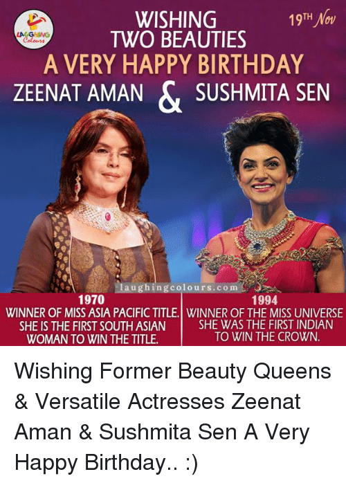 Asian, Birthday, and Miss Universe: TH  Now  WISHING  TWO BEAUTIES  A VERY HAPPY BIRTHDAY  ZEENAT AMAN & SUSHMITA SEN  1994  1970  WINNER OF MISS ASIA PACIFIC TITLE. WINNER OF THE MISS UNIVERSE  SHE WAS THE FIRST INDIAN  SHE IS THE FIRST SOUTH ASIAN  TO WIN THE CROWN.  WOMAN TO WIN THE TITLE. Wishing Former Beauty Queens & Versatile Actresses Zeenat Aman & Sushmita Sen A Very Happy Birthday.. :)
