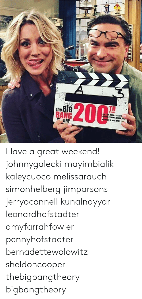 Great Weekend: TH  the  BANG Have a great weekend! johnnygalecki mayimbialik kaleycuoco melissarauch simonhelberg jimparsons jerryoconnell kunalnayyar leonardhofstadter amyfarrahfowler pennyhofstadter bernadettewolowitz sheldoncooper thebigbangtheory bigbangtheory