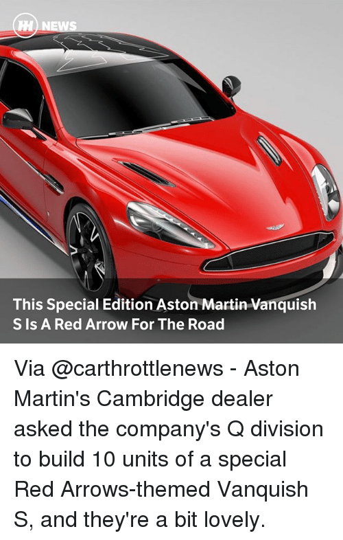 Aston Martin: TH  This Special Edition Aston Martin Vanquish  S Is A Red Arrow For The Road Via @carthrottlenews - Aston Martin's Cambridge dealer asked the company's Q division to build 10 units of a special Red Arrows-themed Vanquish S, and they're a bit lovely.