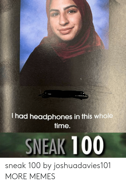 Dank, Memes, and Target: Thad headphones in this whole  time.  SNEAK 100 sneak 100 by joshuadavies101 MORE MEMES