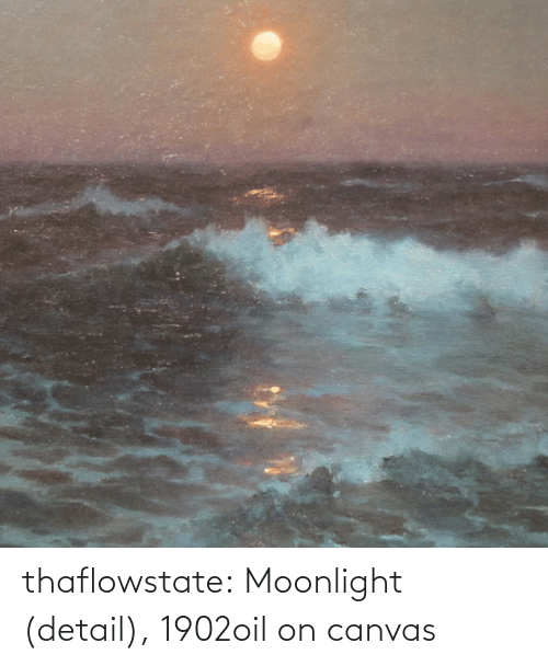 Tumblr, Blog, and Canvas: thaflowstate:    Moonlight (detail), 1902oil on canvas