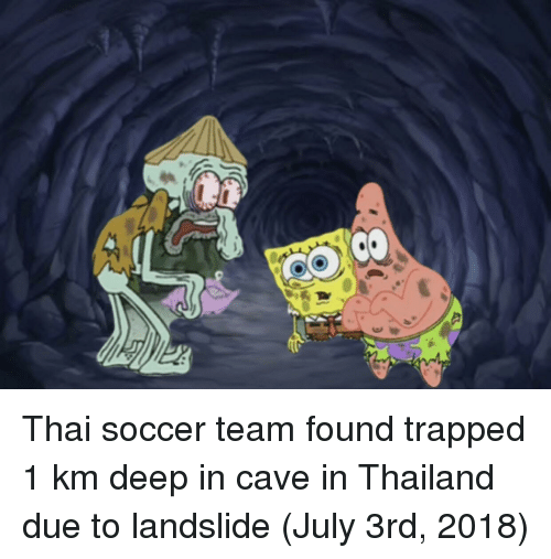 Soccer, Thailand, and Deep: Thai soccer team found trapped 1 km deep in cave in Thailand due to landslide (July 3rd, 2018)