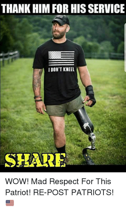 Memes, Patriotic, and Respect: THANK HIM FOR HIS SERVICE  IDON'T KNEEL  SHARE WOW! Mad Respect For This Patriot! RE-POST PATRIOTS!🇺🇸️