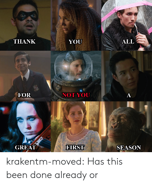 Tumblr, Thank You, and Blog: THANK  YOU  ALL  FOR  NOT YOU  GREAT  FIRST  SEASON krakentm-moved:  Has this been done already or