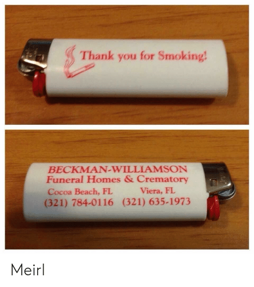 Smoking, Thank You, and Beach: Thank you for Smoking  BECKMAN-WILLIAMSON  Funeral Homes & Crematory  Cocoa Beach, FL  (321) 784-0116 (321) 635-1973  Viera, FI Meirl