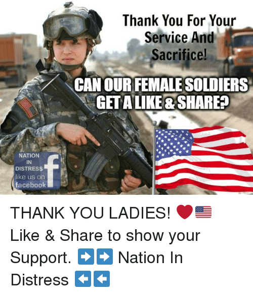 Facebook, Memes, and Soldiers: Thank You For Your  service And  Sacrifice!  CAN OURFEMALE SOLDIERS  GET ALIKE &SHARE?  NATION  IN  DISTRESS  like us orn  facebook THANK YOU LADIES! ❤️🇺🇸 Like & Share to show your Support. ➡️➡️ Nation In Distress ⬅️⬅️