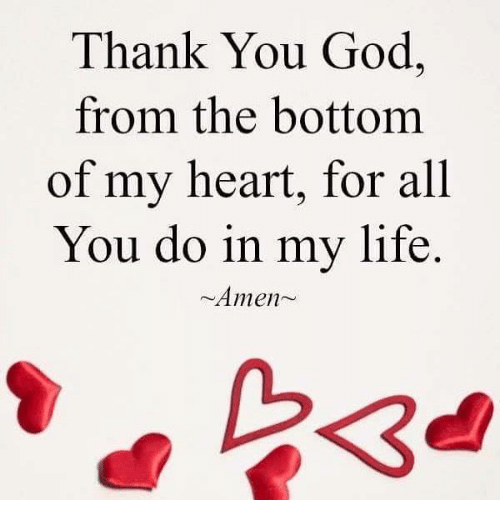 God, Life, and Memes: Thank You God  from the bottom  of my heart, for all  You do in my life.  ~Amen  30