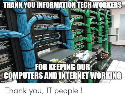 Thank You: Thank you, IT people !