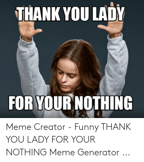 Thank You For Your Help Meme Funny