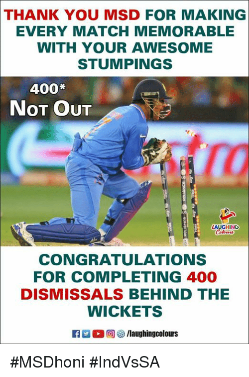Thank You, Congratulations, and Match: THANK YOU MSD FOR MAKING  EVERY MATCH MEMORABLE  WITH YOUR AWESOME  STUMPINGS  400  NoT OuT  TO  LAUGHING  CONGRATULATIONS  FOR COMPLETING 400  DISMISSALS BEHIND THE  WICKETS  回4 /laughingcolours #MSDhoni #IndVsSA