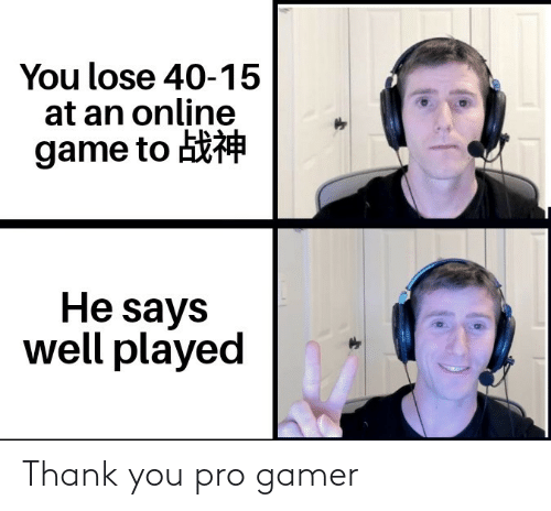 gamer: Thank you pro gamer
