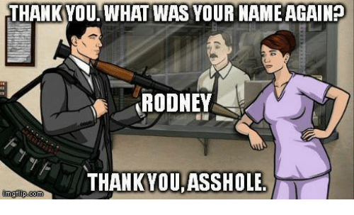 Conne: THANK YOU WHAT WAS YOUR NAMEAGAIN?  RODNEY  THANK YOU,ASSHOLE  nng flip-conn