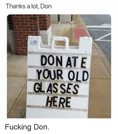Fucking, Funny, and Glasses: Thanks a lot, Don  AS  DON AT E  YOUR OLD  GLASSES  HERE Fucking Don.