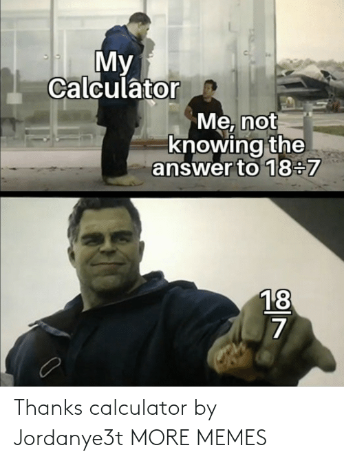 Calculator: Thanks calculator by Jordanye3t MORE MEMES