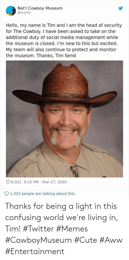 Confusing: Thanks for being a light in this confusing world we're living in, Tim! #Twitter #Memes #CowboyMuseum #Cute #Aww #Entertainment