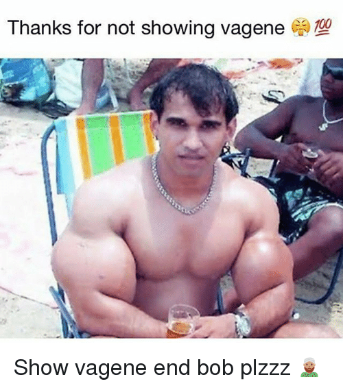 Relatable, Bob, and Show: Thanks for not showing vagene  700 Show vagene end bob plzzz 👳🏽