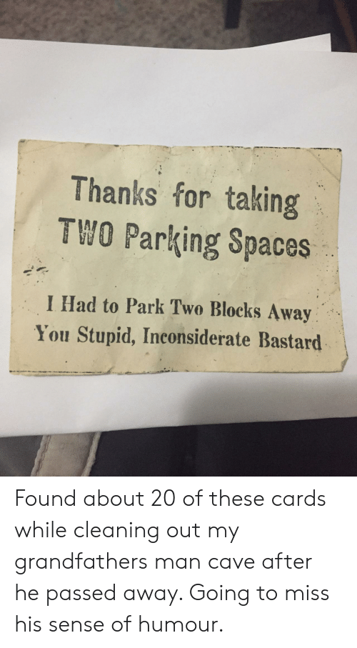 Spaces, Bastard, and Man: Thanks for taking  TWO Parking Spaces  I Had to Park Two Blocks Away  You Stupid, Inconsiderate Bastard Found about 20 of these cards while cleaning out my grandfathers man cave after he passed away. Going to miss his sense of humour.