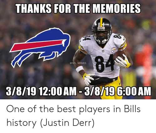 Derr: THANKS FOR THE MEMORIES  @NFL MEMES  3/8/19 12:00AM -3/8/196:00AM One of the best players in Bills history (Justin Derr)