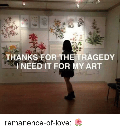 Love, Target, and Tumblr: THANKS FOR THE TRAGEDY  I NEED IT FOR MY ART remanence-of-love:  🌺