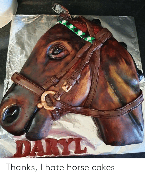 cakes: Thanks, I hate horse cakes