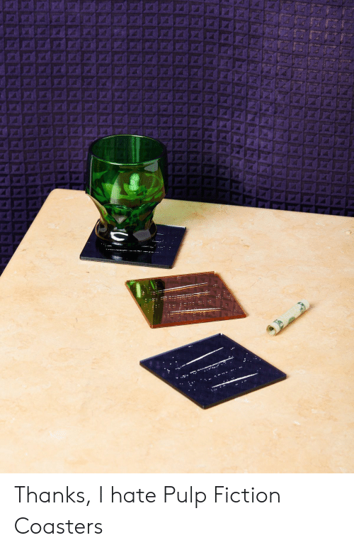 Pulp Fiction, Fiction, and Pulp: Thanks, I hate Pulp Fiction Coasters