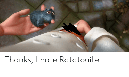 Thanks I Hate Ratatouille Ratatouille Meme On Conservative Memes
