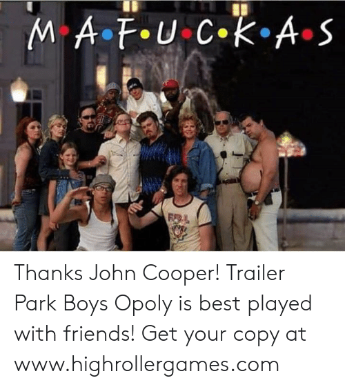 Friends, Memes, and Trailer Park Boys: Thanks John Cooper!  Trailer Park Boys Opoly is best played with friends! Get your copy at www.highrollergames.com