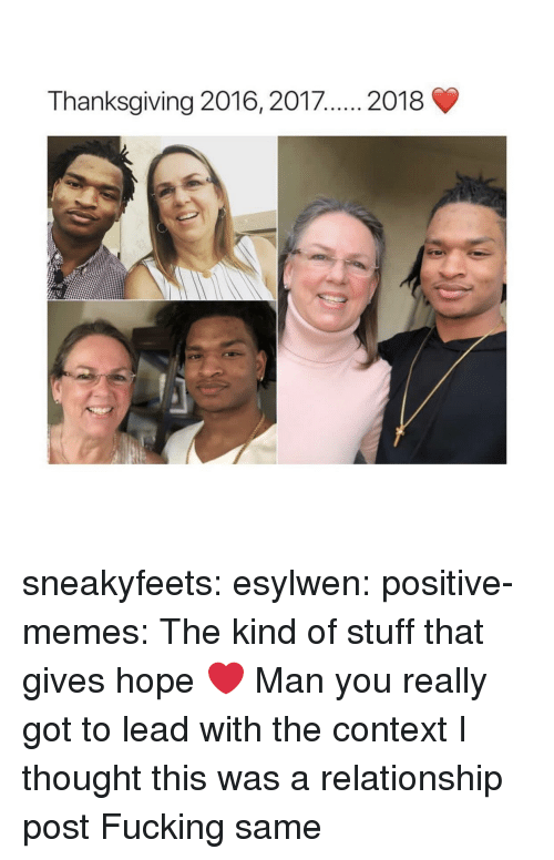 Fucking, Memes, and Thanksgiving: Thanksgiving 2016, 2017... 2018 sneakyfeets:  esylwen:  positive-memes:  The kind of stuff that gives hope ❤️    Man you really got to lead with the context I thought this was a relationship post Fucking same