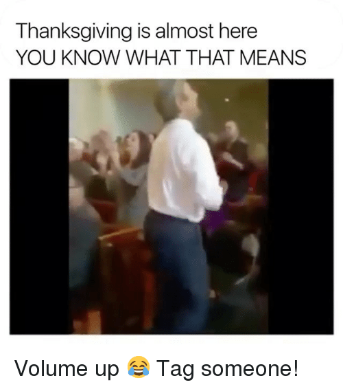 Christian Memes: Thanksgiving is almost here  YOU KNOW WHAT THAT MEANS Volume up 😂 Tag someone!