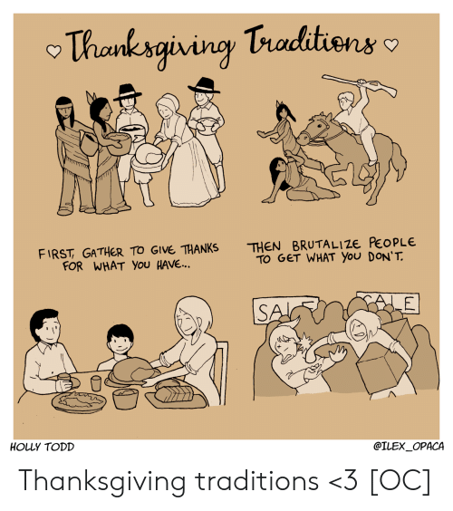 Thanksgiving: Thanksgivingy Traditions  THEN BRUTALI ZE PEOPLE  TO GET WHAT YOu DON'T  FIRST GATHER TO GIVE THANKS  FOR WHAT You HAVE...  LE  SA  HOLLY TODD  @ILEX_OPACA Thanksgiving traditions <3 [OC]