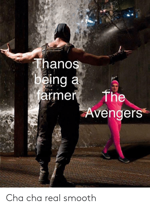 Smooth, Avengers, and The Avengers: Thanos  being a  armer  The  Avengers Cha cha real smooth